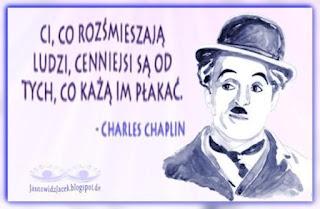 Ci, co rozśmieszają ludzi cenniejsi są od tych, co każą im płakać - Charlie Chaplin
