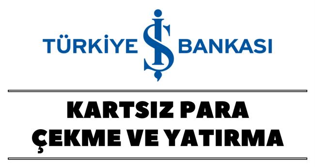 iş bankası kartsız para çekme ve yatırma