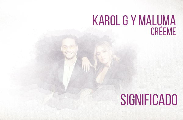 Créeme significado de la canción Karol G Maluma.