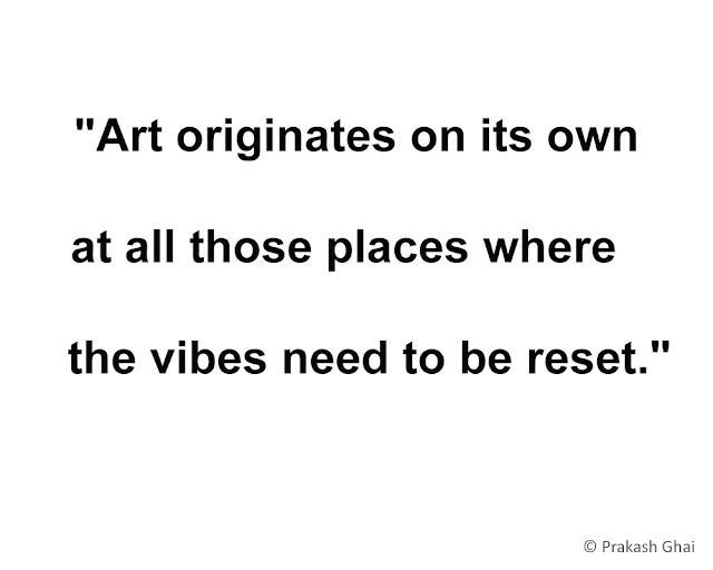 """Art originates on its own at all those places, where the vibes need to be reset."""