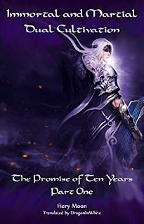 Immortal and Martial Dual Cultivation: Book 1 - The Promise of Ten Years, Part One by Fiery Moon and Gravity Tales