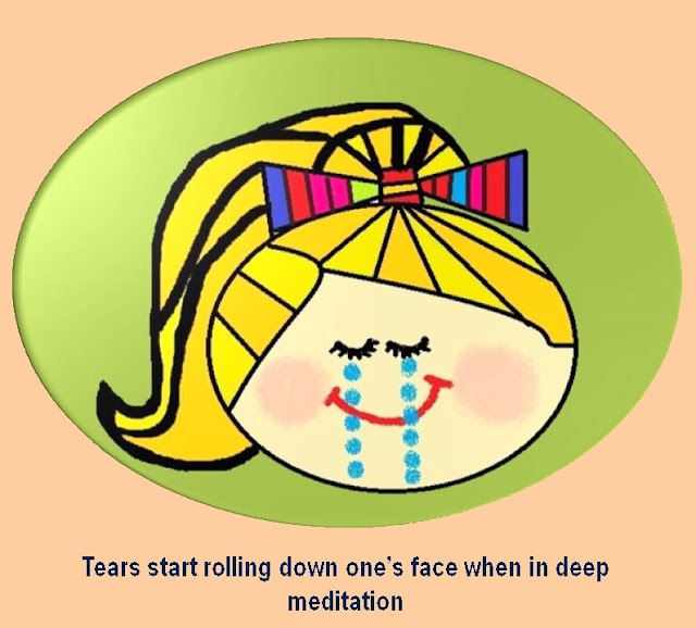 Sometimes tears start rolling down one's face when in deep meditation