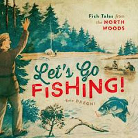 Image: Let's Go Fishing!: Fish Tales from the North Woods, by Eric Dregni. Publisher: Univ Of Minnesota Press (May 1, 2016)
