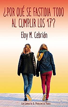 ¿Por qué se fastidia todo al cumplir los 17? – Eloy M. Cebrián