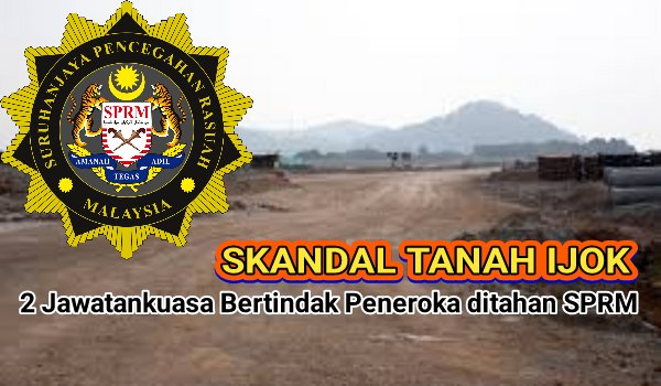 Skandal tanah Ijok: 2 Jawatankuasa Bertindak Peneroka ditahan SPRM