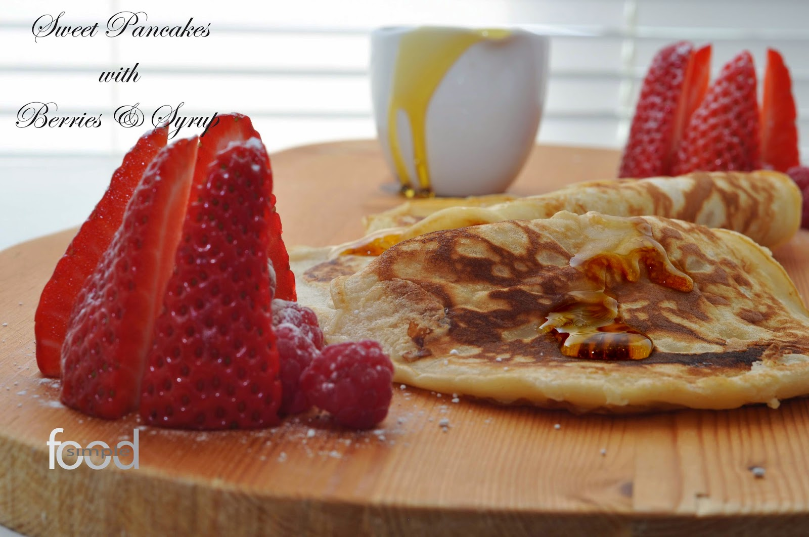 Sweet Pancakes with Berries and Syrup ~ Simple Food