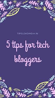 Tipsloadindia.in, 5 tips for tech blogs, post for tech blogs