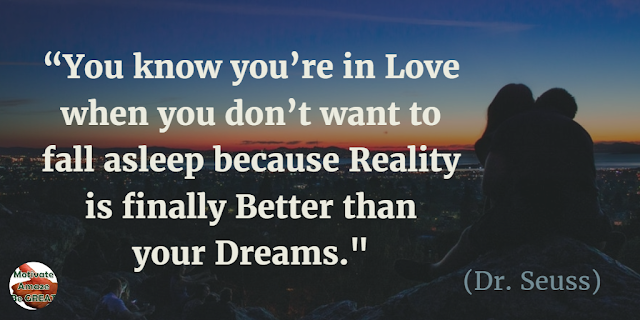 "Quotes On Life And Love: ""You know you're in love when you don't want to fall asleep because reality is finally better than your dreams."" - Dr. Seuss"