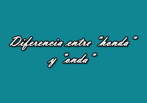 Diferencia Entre Las Palabras Honda Y Onda