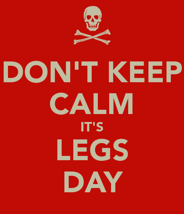 dont keep calm its legs day - Combo trening...