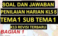 Soal Ulangan Harian / Penilaian Harian Kelas 5 Tema 1 Sub Tema 1 K13 Revisi Terbaru Bagian 1