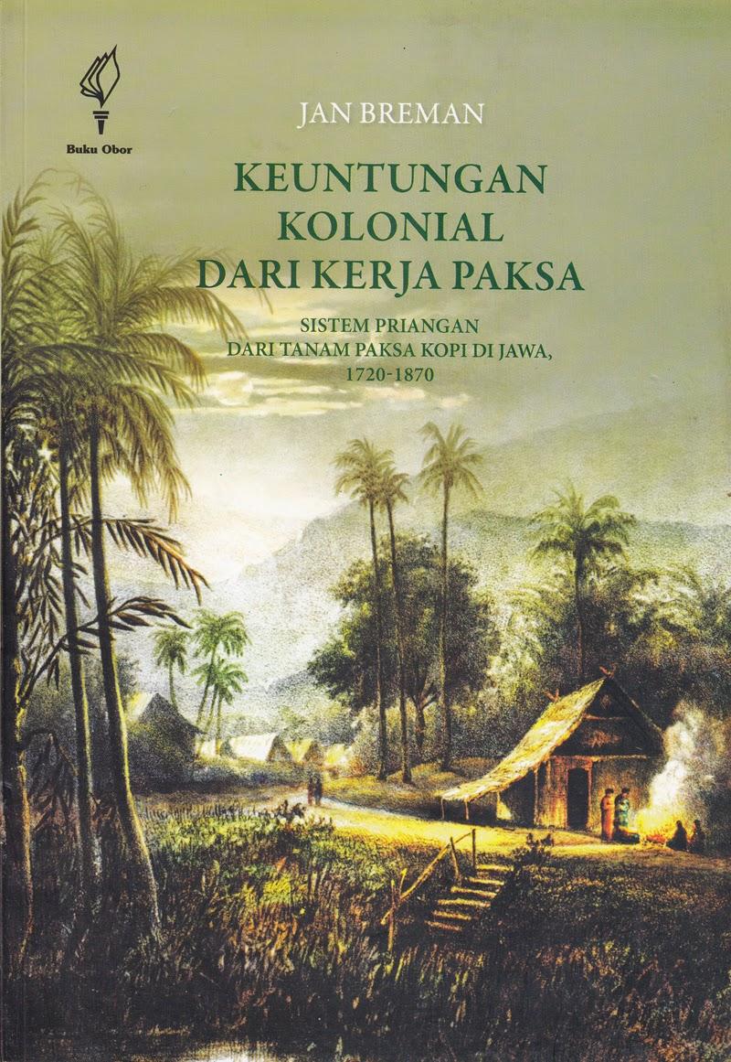 Keuntungan Kolonial Dari Kerja Paksa: Sistem Priangan Dari Tanam Paksa Kopi di Jawa 1920-1870