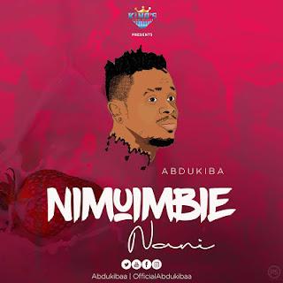Audio Abdukiba - Nimuimbie Nani Mp3 Download