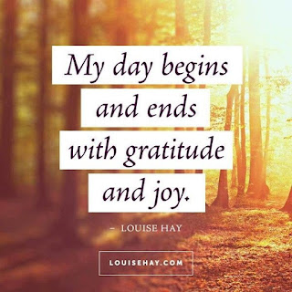 My day begins and ends with gratitude and joy. ~ Louise Hay