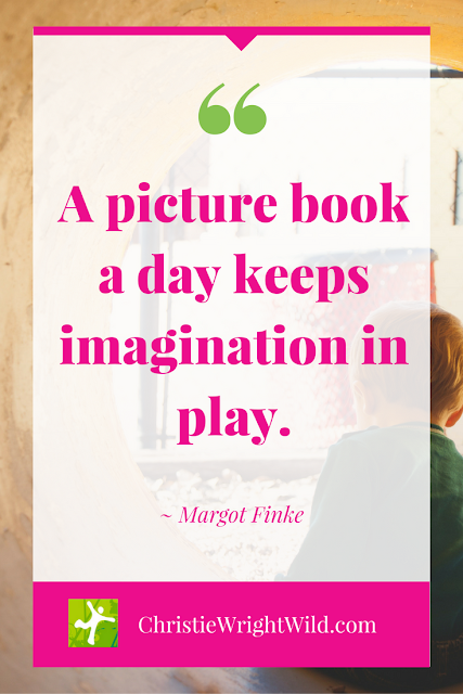 "Image Quote for Writers: ""A picture book a day keeps the imagination at play."" Margot Finke"