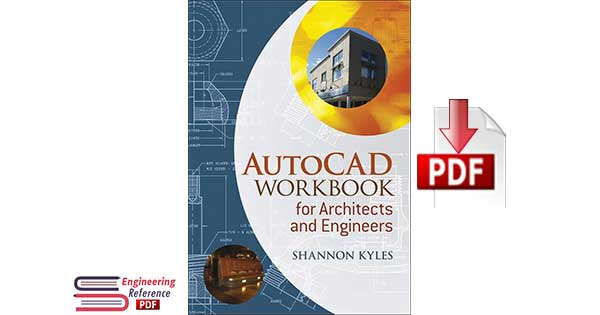 AutoCad Workbook for Architects and Engineers by Shannon R. Kyles