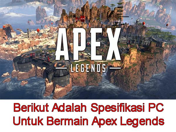 Berikut Adalah Spesifikasi PC Untuk Bermain Apex Legends