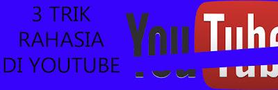 3 Trik Rahasia di Youtube yang Perlu Kamu Tahu