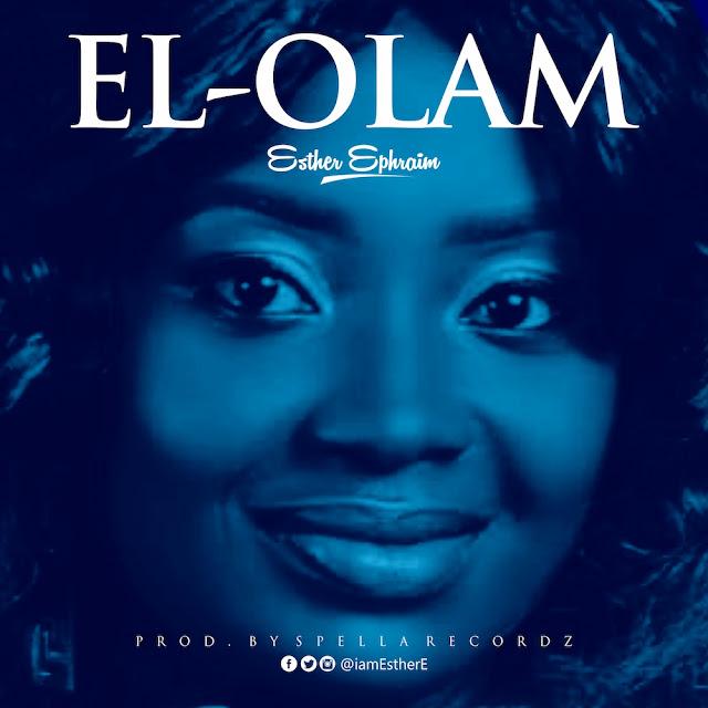 [FREE DOWNLOAD] El-Olam By Esther Ephraim