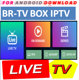 FOR ANDROID DOWNLOAD: Android BR-TV BOX IPTV Apk -Update