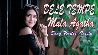 Lirik Lagu Dele Tempe - Mala Agatha