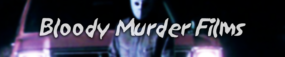 Bloody Murder Films
