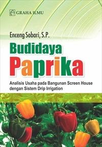 Budidaya Paprika; Analisis Usaha pada Bangunan Screen House dengan Sistem Drip Irrigation