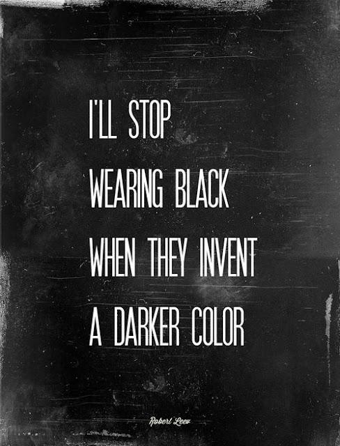 smetterò di vestirmi di nero quando inventeranno un colore più scuro