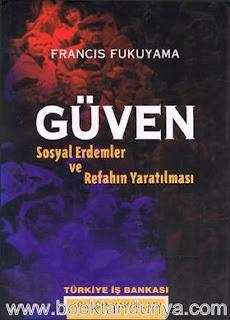 Francis Fukuyama - Güven - Sosyal Erdemler ve Refahın Yaratılması