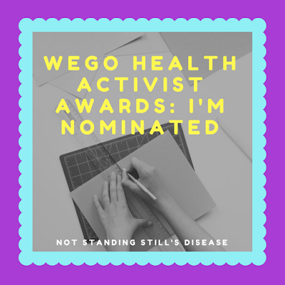 purple box-shaped graphic with a light blue scalloped line inside surrounding a B&W picture of a femme writing in a notebook with a pen; over the photo says 'WEGO Health Activist Awards: I'm Nominated' in yellow and the bottom of the photo says 'not standing still's disease' in white text