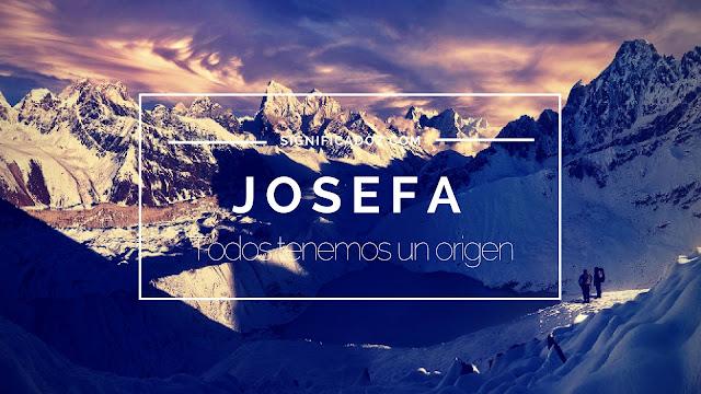 Significado y origen del Nombre Josefa ¿Que significa?