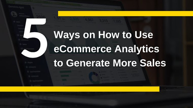 how to use ecommerce analytics to generate more sales