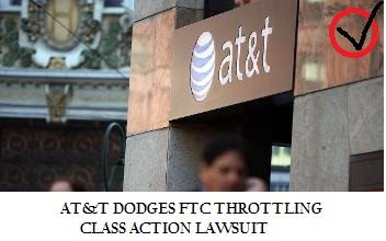 AT&T DODGES FTC THROTTLING CLASS ACTION LAWSUIT