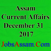 Assam Current Affairs 31st December 2017