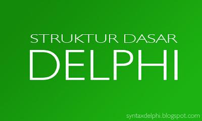 Struktur Dasar Delphi