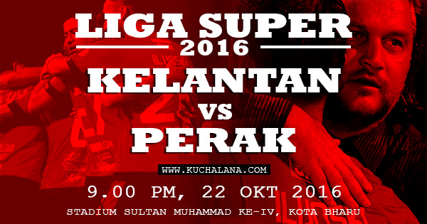 Liga Super 2016 : Kelantan vs Perak