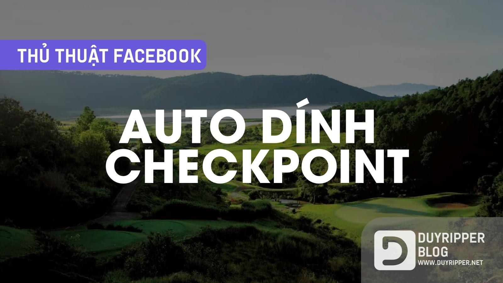 Thủ thuật auto dính checkpoint facebook