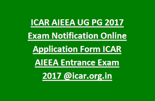 ICAR AIEEA UG PG 2017 Exam Notification Online Application Form ICAR AIEEA Entrance Exam 2017