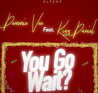 Demmie Vee  You Go Wait