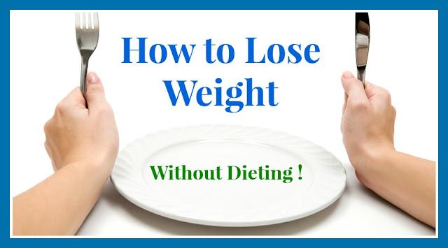 Tips To Reduce Weight Without Dieting