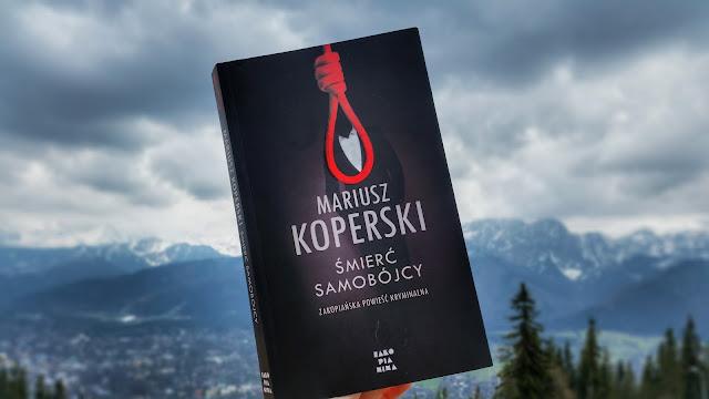 Recenzja: Śmierć samobójcy. Zakopiańska powieść kryminalna - Mariusz Koperski