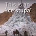 ICE Stupa - Artificial Glacier