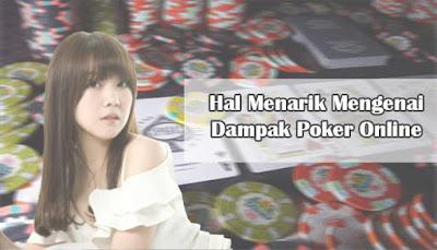 Hal Menarik Mengenai Dampak Poker Online