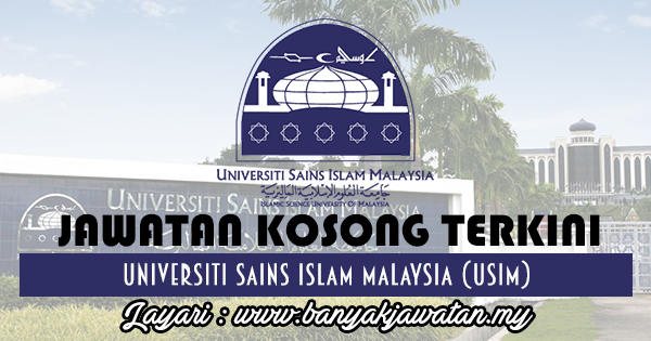 Jawatan Kosong 2017 di Universiti Sains Islam Malaysia (USIM) www.banyakjawatan.my