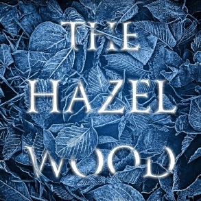 THE HAZEL WOOD - by Melissa Albert