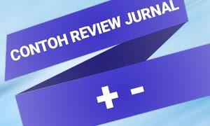 3 Contoh Review Jurnal Membahas Kelebihan dan Kekurangan