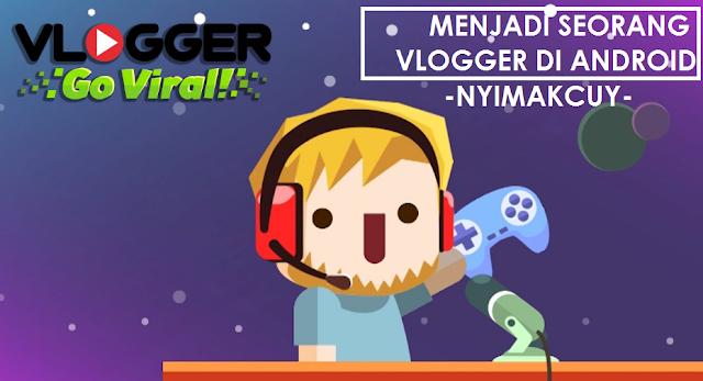 Video Blogger Dengan Aplikasi Vlogger Go Viral Android