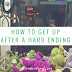 How to get up after a hard ending