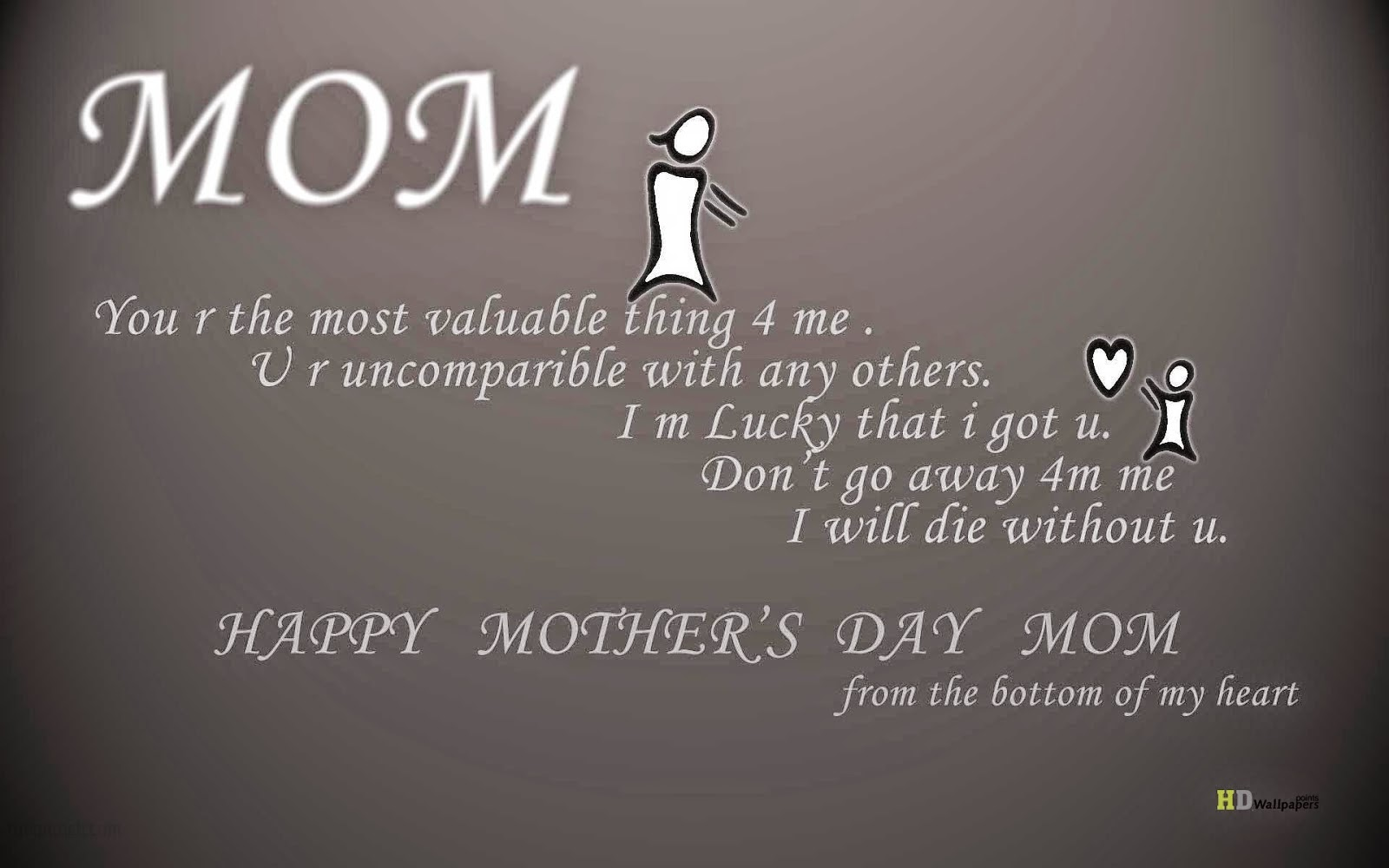 Love your mother the most beautiful person on this earth Our best critic yet our strongest supporter