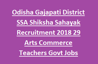 Odisha Gajapati District SSA Shiksha Sahayak Recruitment Notification 2018 29 Arts Commerce Teachers Govt Jobs